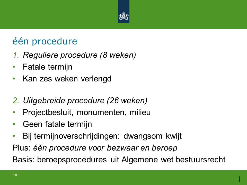 één procedure Reguliere procedure (8 weken) Fatale termijn