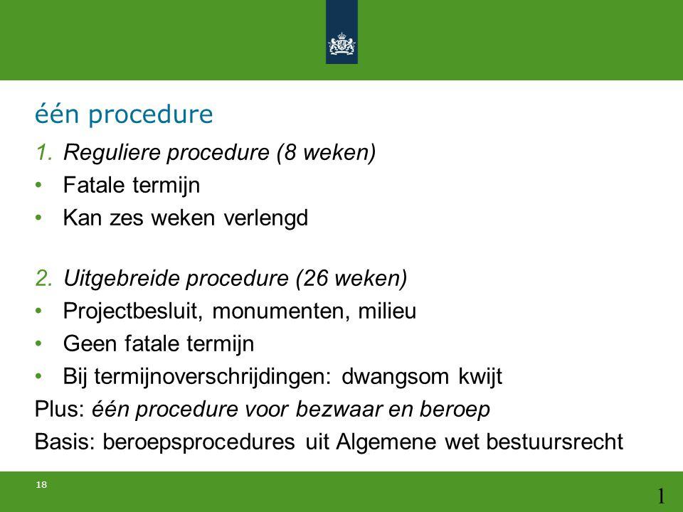 één procedure Reguliere procedure (8 weken) Fatale termijn