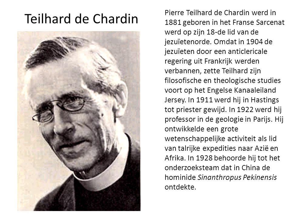 Pierre Teilhard de Chardin werd in 1881 geboren in het Franse Sarcenat werd op zijn 18-de lid van de jezuïetenorde. Omdat in 1904 de jezuïeten door een anticlericale regering uit Frankrijk werden verbannen, zette Teilhard zijn filosofische en theologische studies voort op het Engelse Kanaaleiland Jersey. In 1911 werd hij in Hastings tot priester gewijd. In 1922 werd hij professor in de geologie in Parijs. Hij ontwikkelde een grote wetenschappelijke activiteit als lid van talrijke expedities naar Azië en Afrika. In 1928 behoorde hij tot het onderzoeksteam dat in China de hominide Sinanthropus Pekinensis ontdekte.