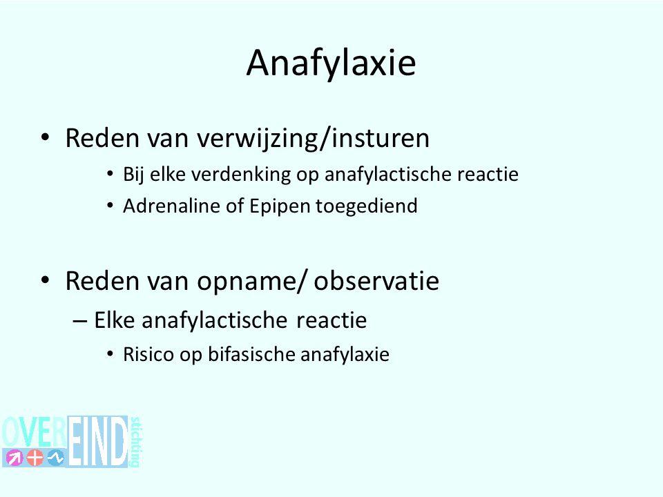 Anafylaxie Reden van verwijzing/insturen Reden van opname/ observatie