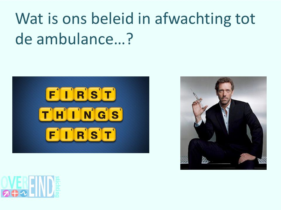 Wat is ons beleid in afwachting tot de ambulance…