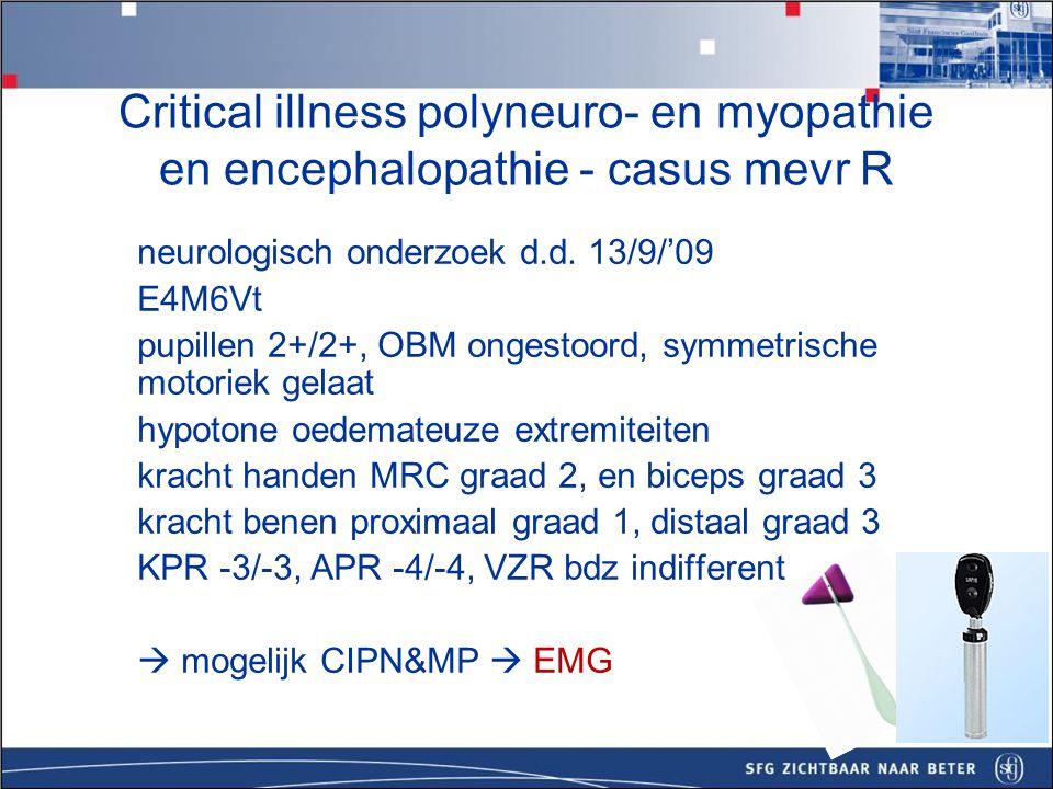 Critical illness polyneuro- en myopathie en encephalopathie - casus mevr R