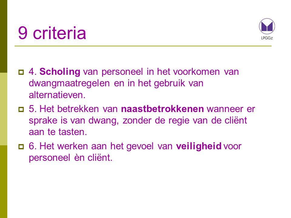 9 criteria 4. Scholing van personeel in het voorkomen van dwangmaatregelen en in het gebruik van alternatieven.