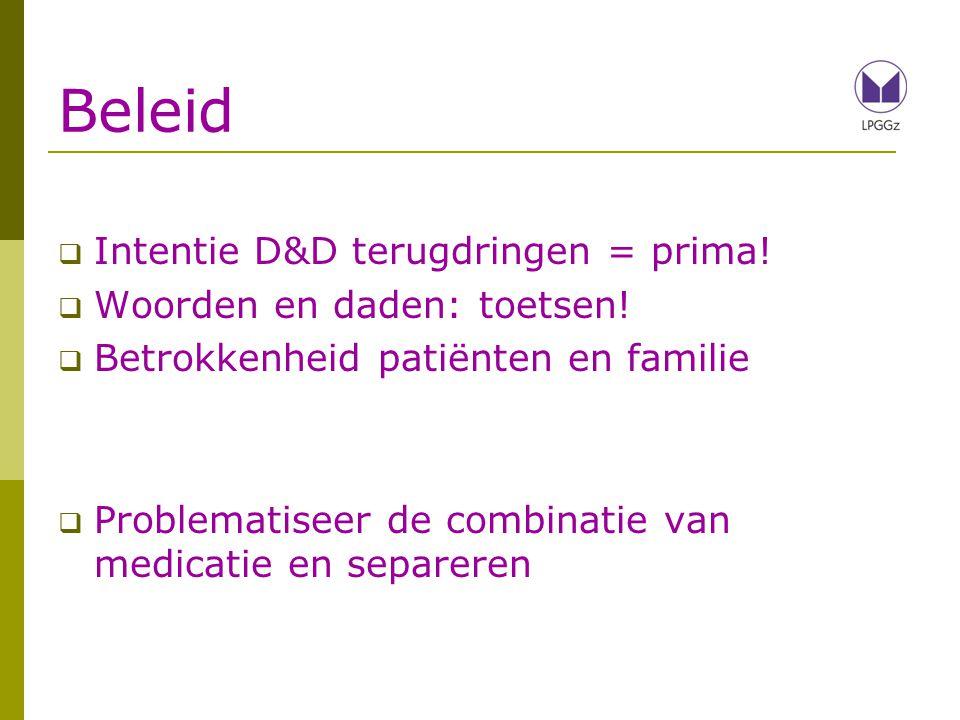Beleid Intentie D&D terugdringen = prima! Woorden en daden: toetsen!