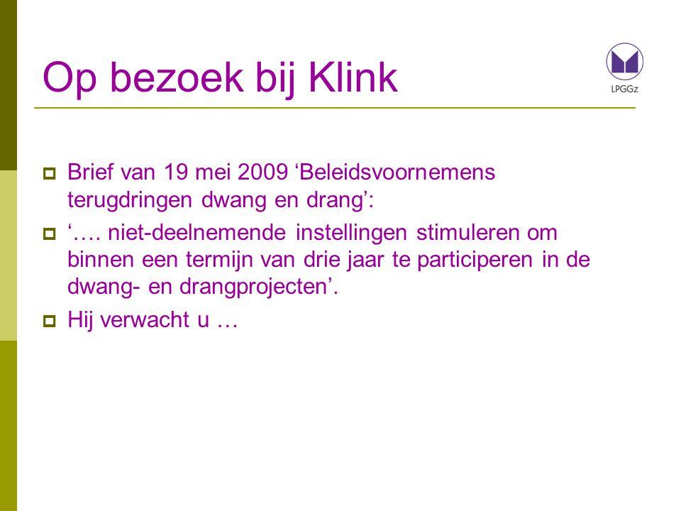 Op bezoek bij Klink Brief van 19 mei 2009 'Beleidsvoornemens terugdringen dwang en drang':