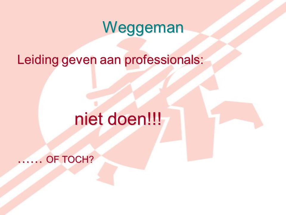 Weggeman Leiding geven aan professionals: niet doen!!! …… OF TOCH
