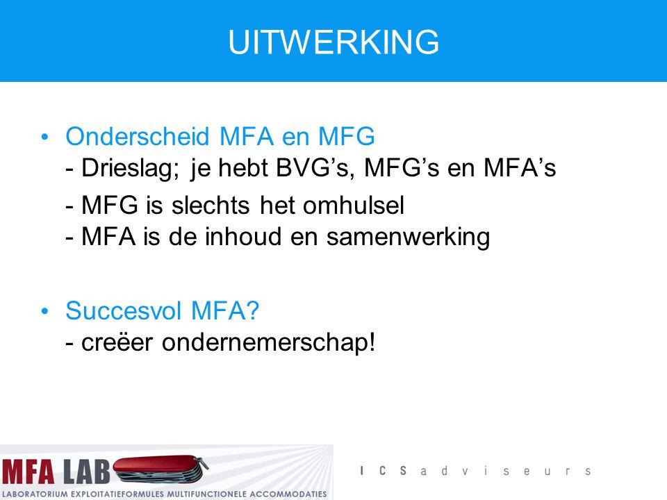 UITWERKING Onderscheid MFA en MFG - Drieslag; je hebt BVG's, MFG's en MFA's. - MFG is slechts het omhulsel - MFA is de inhoud en samenwerking.