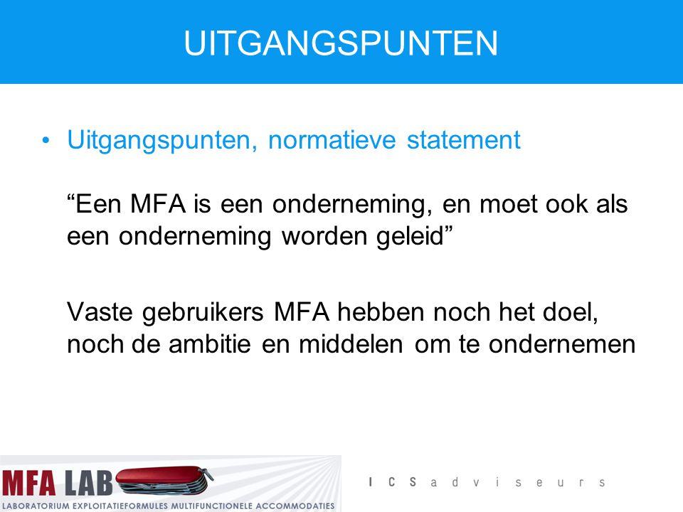 UITGANGSPUNTEN Uitgangspunten, normatieve statement Een MFA is een onderneming, en moet ook als een onderneming worden geleid