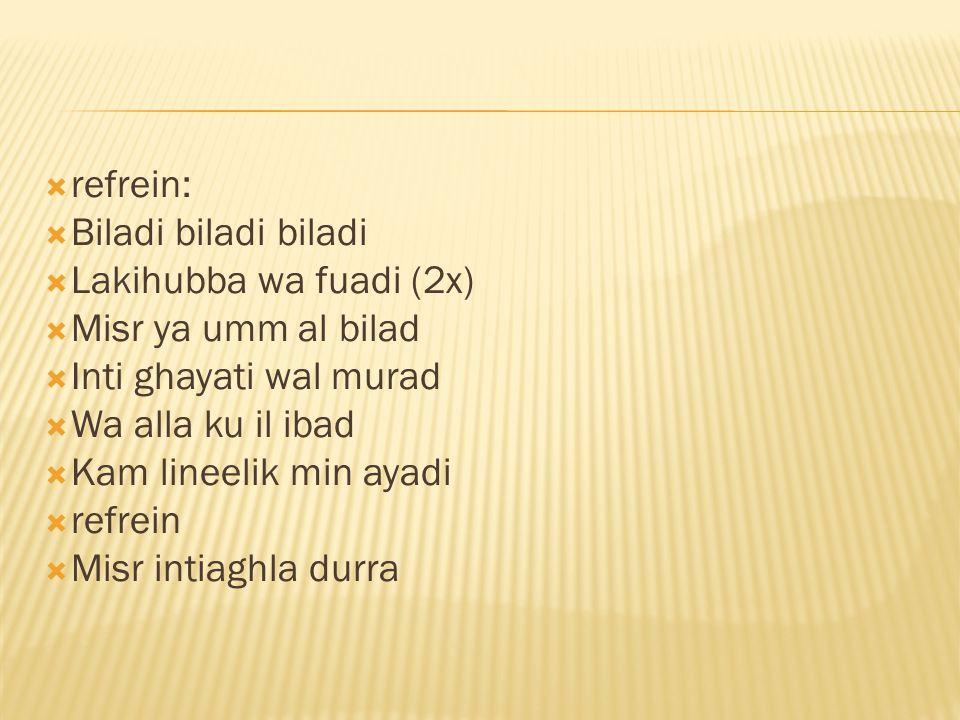 refrein: Biladi biladi biladi. Lakihubba wa fuadi (2x) Misr ya umm al bilad. Inti ghayati wal murad.