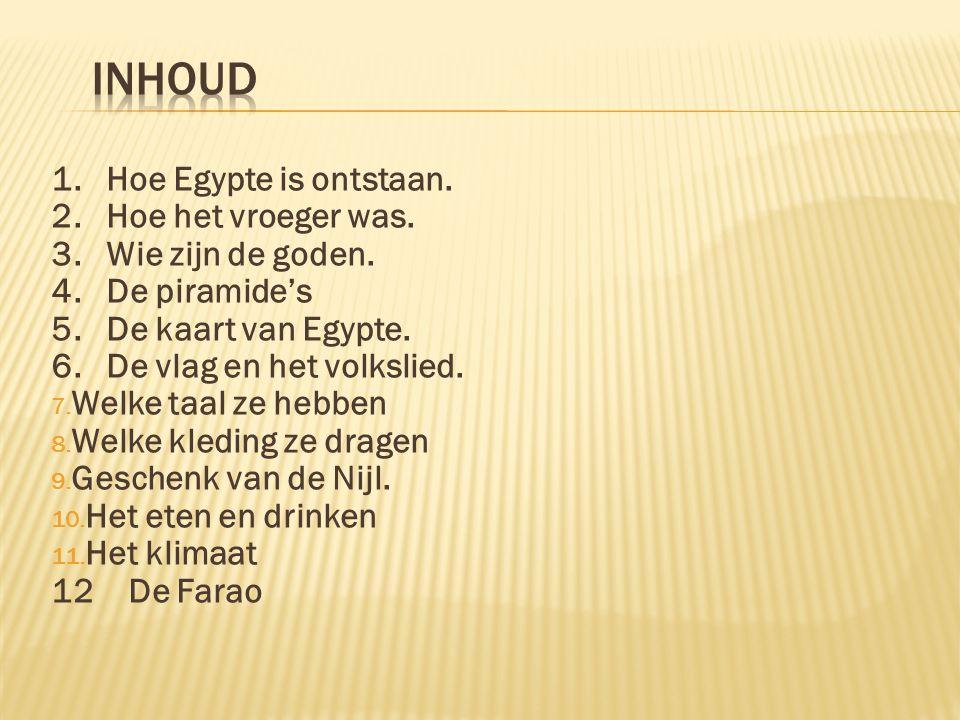 inhoud 1. Hoe Egypte is ontstaan. 2. Hoe het vroeger was.
