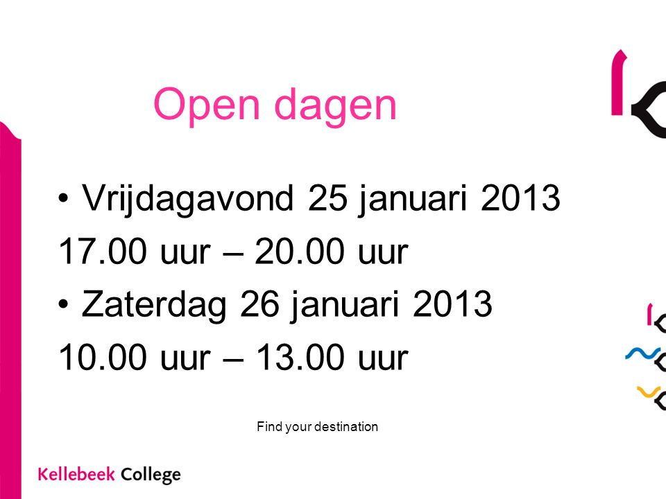 Open dagen Vrijdagavond 25 januari 2013 17.00 uur – 20.00 uur