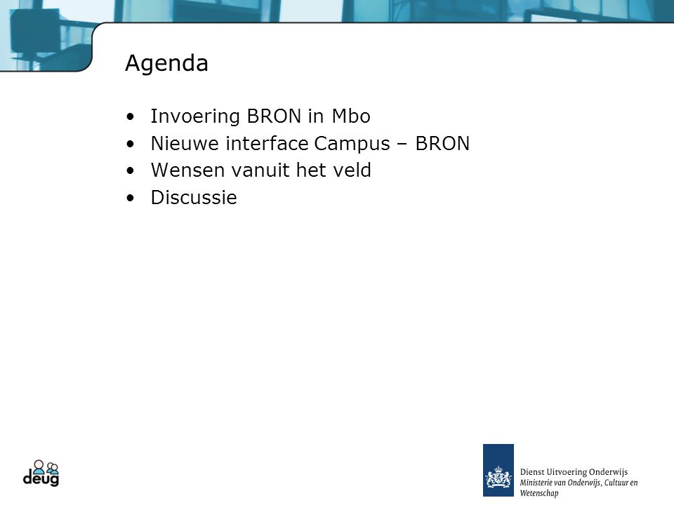 Agenda Invoering BRON in Mbo Nieuwe interface Campus – BRON