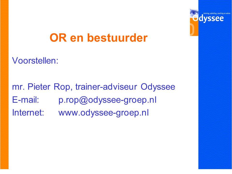 OR en bestuurder Voorstellen: mr. Pieter Rop, trainer-adviseur Odyssee