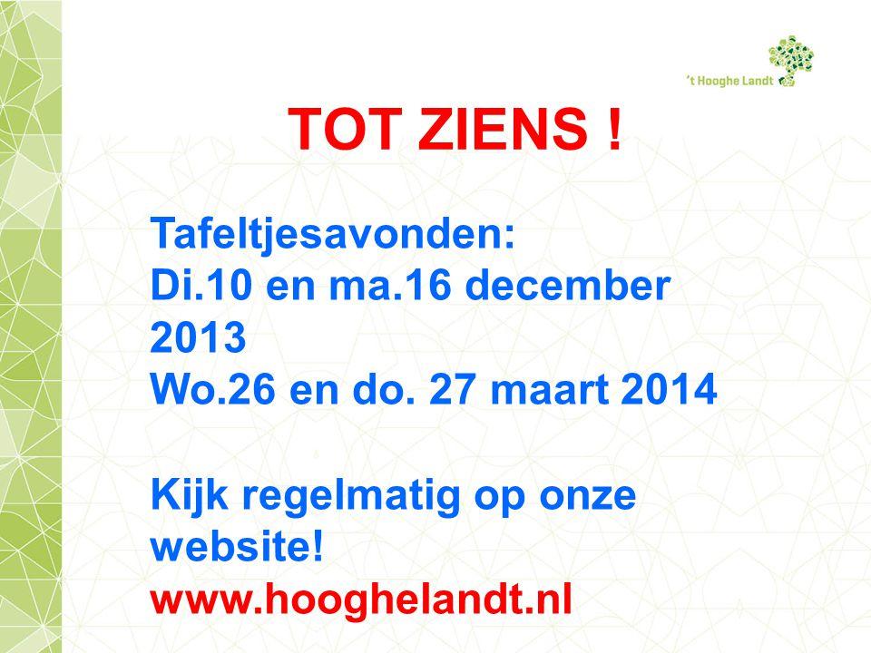 TOT ZIENS ! Tafeltjesavonden: Di.10 en ma.16 december 2013