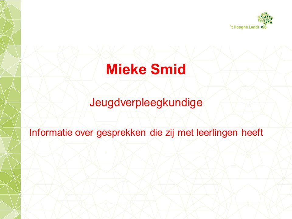 Mieke Smid Jeugdverpleegkundige Informatie over gesprekken die zij met leerlingen heeft