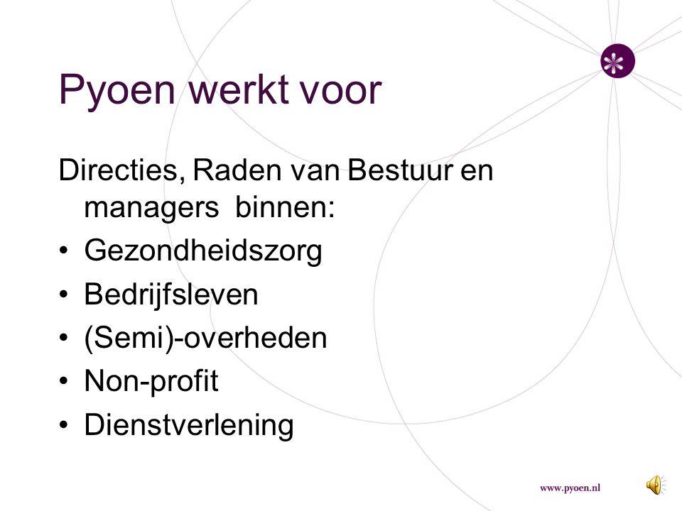 Pyoen werkt voor Directies, Raden van Bestuur en managers binnen: