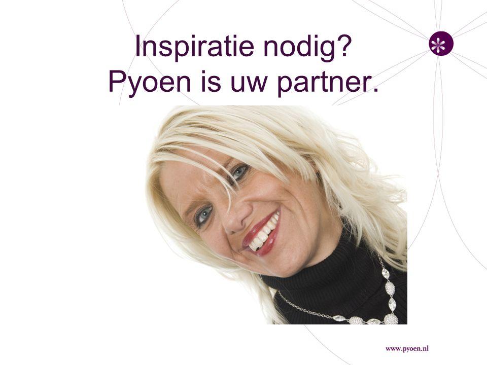 Inspiratie nodig Pyoen is uw partner.