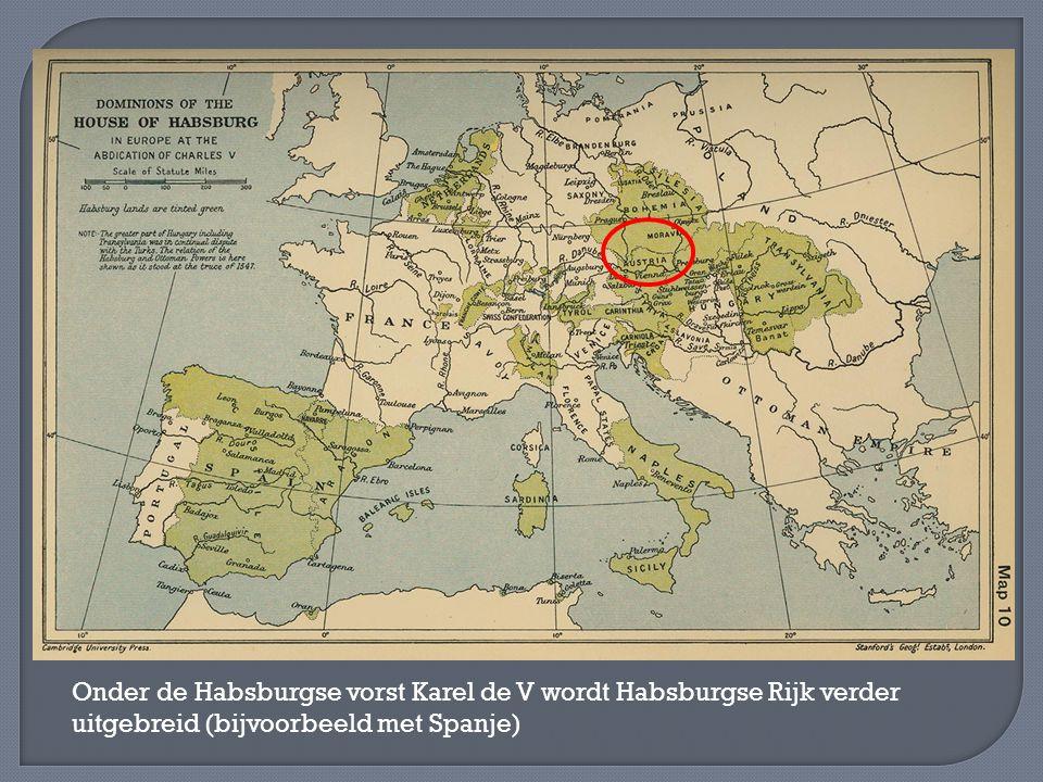 Onder de Habsburgse vorst Karel de V wordt Habsburgse Rijk verder uitgebreid (bijvoorbeeld met Spanje)