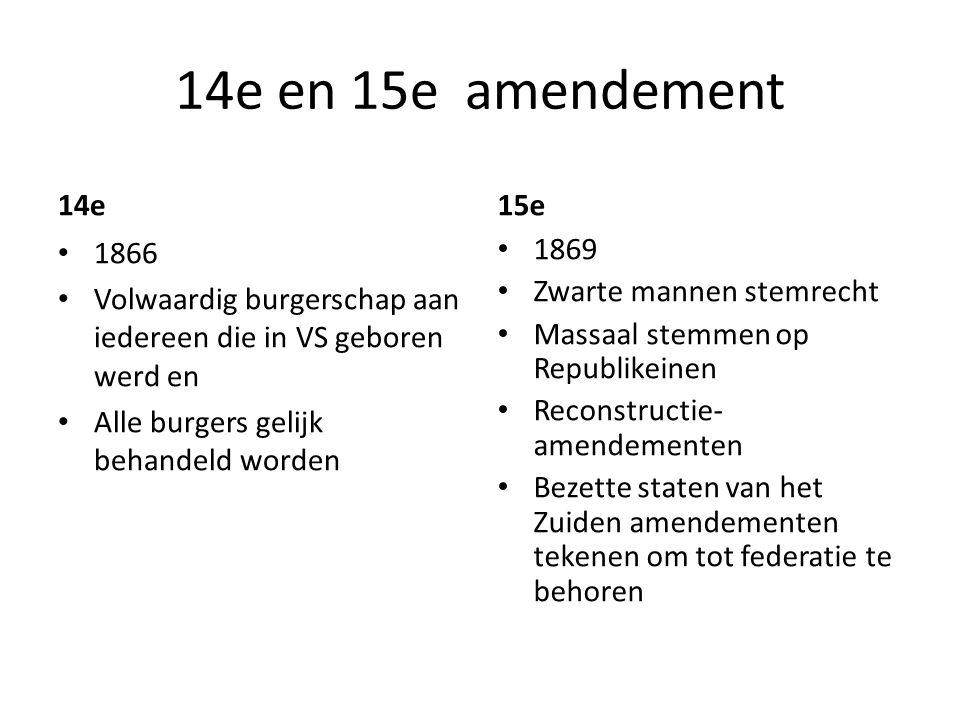 14e en 15e amendement 14e. 15e. 1866. Volwaardig burgerschap aan iedereen die in VS geboren werd en.