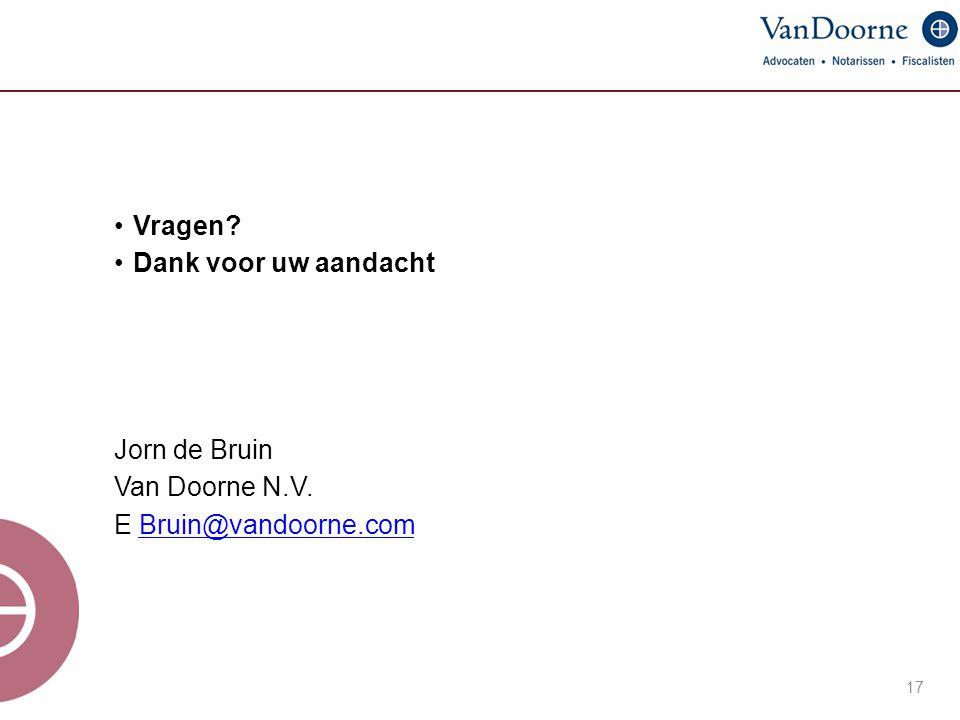 Vragen Dank voor uw aandacht Jorn de Bruin Van Doorne N.V. E Bruin@vandoorne.com