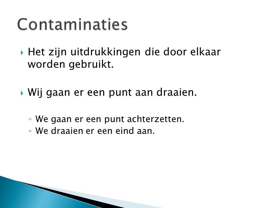 Contaminaties Het zijn uitdrukkingen die door elkaar worden gebruikt.