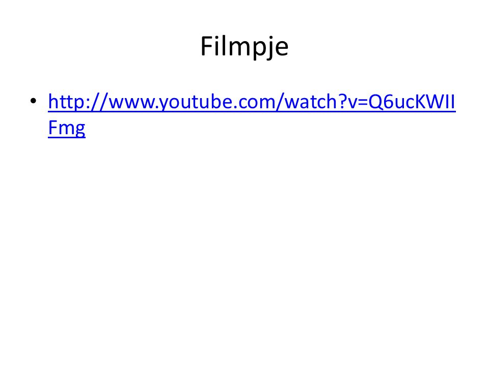 Filmpje http://www.youtube.com/watch v=Q6ucKWIIFmg