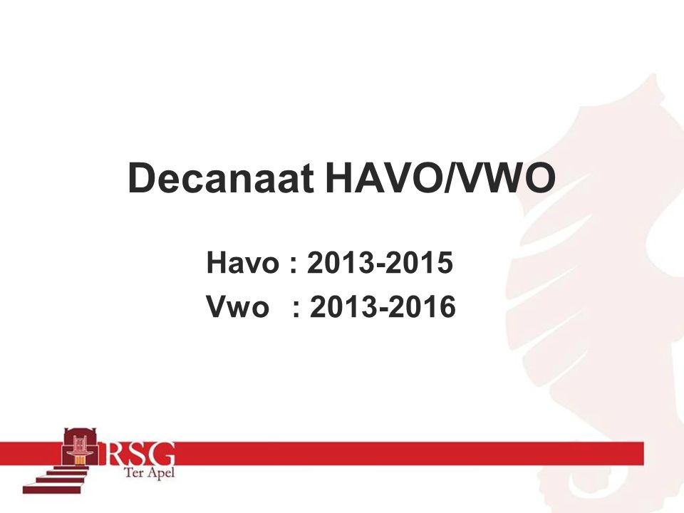 Decanaat HAVO/VWO Havo : 2013-2015 Vwo : 2013-2016