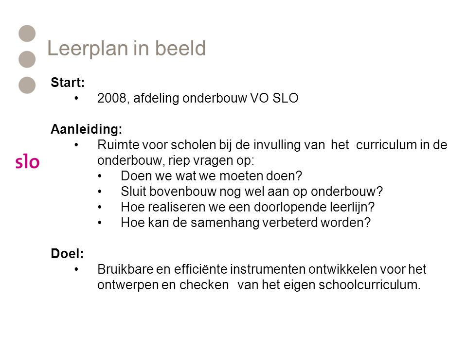 Leerplan in beeld Start: 2008, afdeling onderbouw VO SLO Aanleiding:
