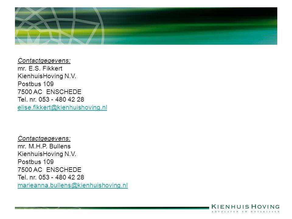 Contactgegevens: mr. E.S. Fikkert. KienhuisHoving N.V. Postbus 109. 7500 AC ENSCHEDE. Tel. nr. 053 - 480 42 28.