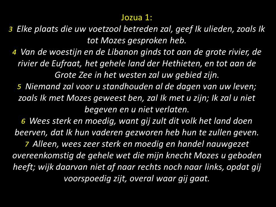 Jozua 1: 3 Elke plaats die uw voetzool betreden zal, geef Ik ulieden, zoals Ik tot Mozes gesproken heb.