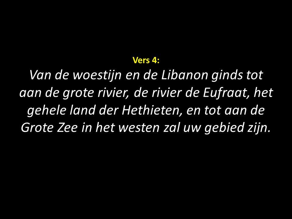 Vers 4: Van de woestijn en de Libanon ginds tot aan de grote rivier, de rivier de Eufraat, het gehele land der Hethieten, en tot aan de Grote Zee in het westen zal uw gebied zijn.