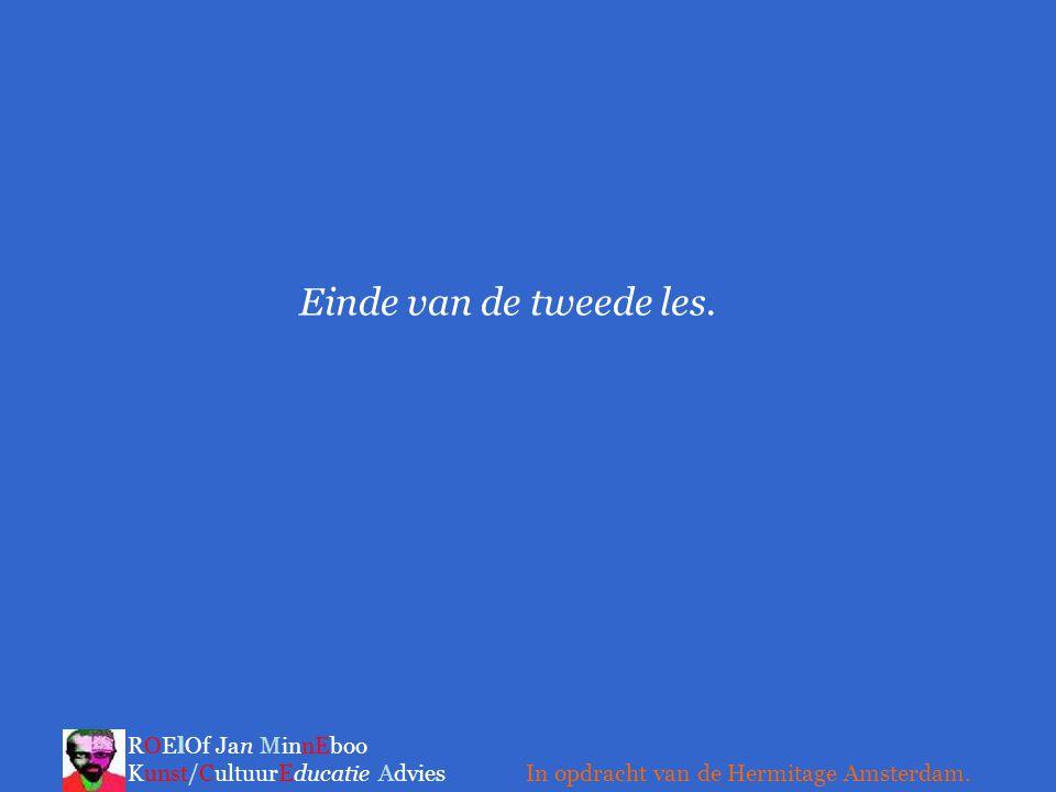 Einde van de tweede les. ROElOf Jan MinnEboo Kunst/CultuurEducatie Advies.