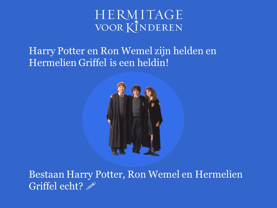 Harry Potter en Ron Wemel zijn helden en Hermelien Griffel is een heldin!