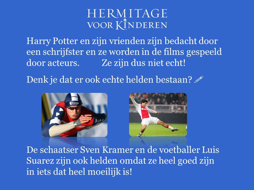 Harry Potter en zijn vrienden zijn bedacht door een schrijfster en ze worden in de films gespeeld door acteurs.