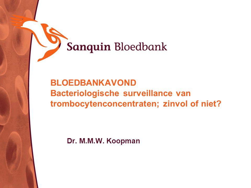BLOEDBANKAVOND Bacteriologische surveillance van trombocytenconcentraten; zinvol of niet