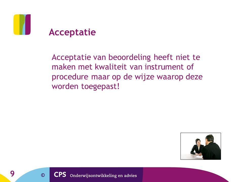 Acceptatie Acceptatie van beoordeling heeft niet te maken met kwaliteit van instrument of procedure maar op de wijze waarop deze worden toegepast!