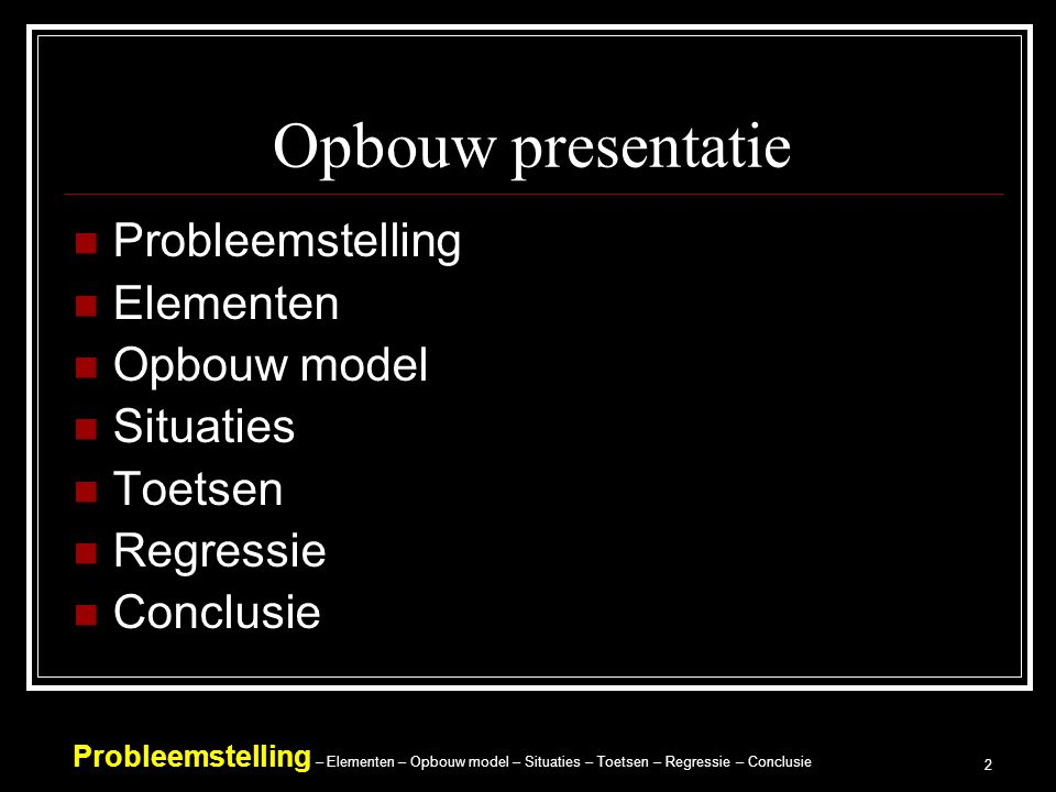 Opbouw presentatie Probleemstelling Elementen Opbouw model Situaties