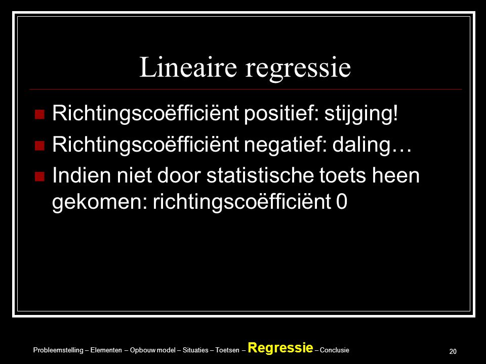 Lineaire regressie Richtingscoëfficiënt positief: stijging!
