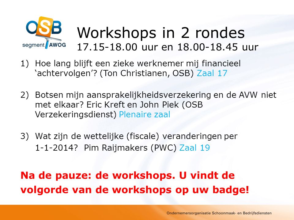 Workshops in 2 rondes 17.15-18.00 uur en 18.00-18.45 uur