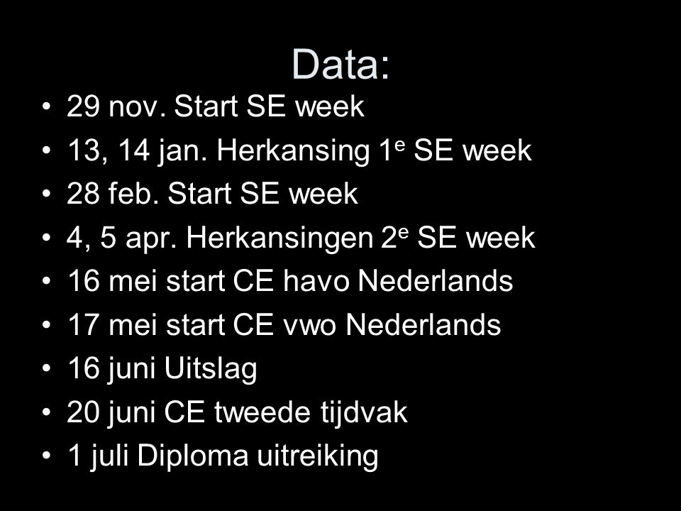 Data: 29 nov. Start SE week 13, 14 jan. Herkansing 1e SE week