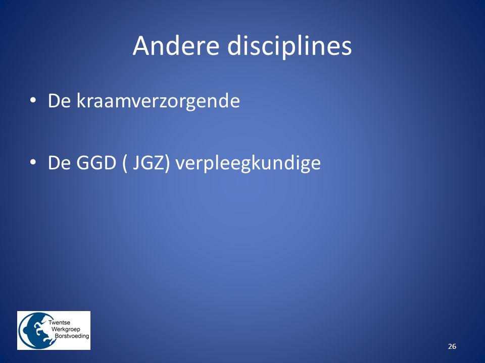 Andere disciplines De kraamverzorgende De GGD ( JGZ) verpleegkundige
