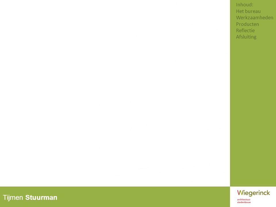 Tijmen Stuurman Inhoud: Het bureau Werkzaamheden Producten Reflectie