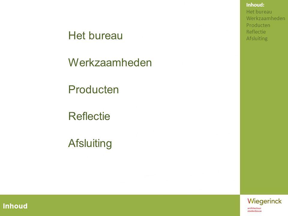 Het bureau Werkzaamheden Producten Reflectie Afsluiting Inhoud Inhoud: