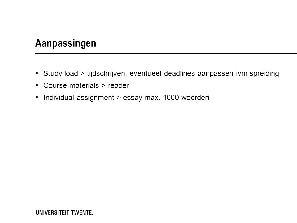 Aanpassingen Study load > tijdschrijven, eventueel deadlines aanpassen ivm spreiding. Course materials > reader.