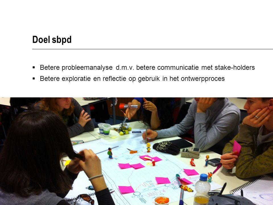 Doel sbpd Betere probleemanalyse d.m.v. betere communicatie met stake-holders.