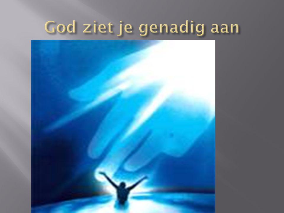 God ziet je genadig aan