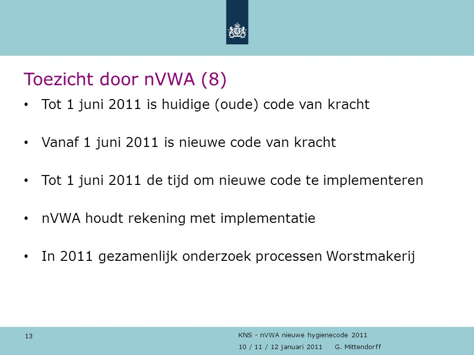 Toezicht door nVWA (8) Tot 1 juni 2011 is huidige (oude) code van kracht. Vanaf 1 juni 2011 is nieuwe code van kracht.
