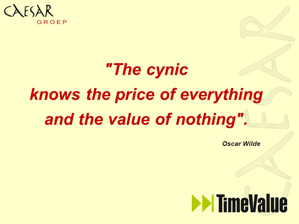 The cynic knows the price of everything and the value of nothing .