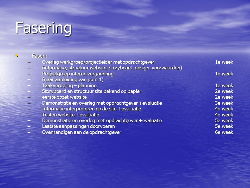 Fasering Fasen: Overleg werkgroep/projectleider met opdrachtgever 1e week. (informatie, structuur website, storyboard, design, voorwaarden)
