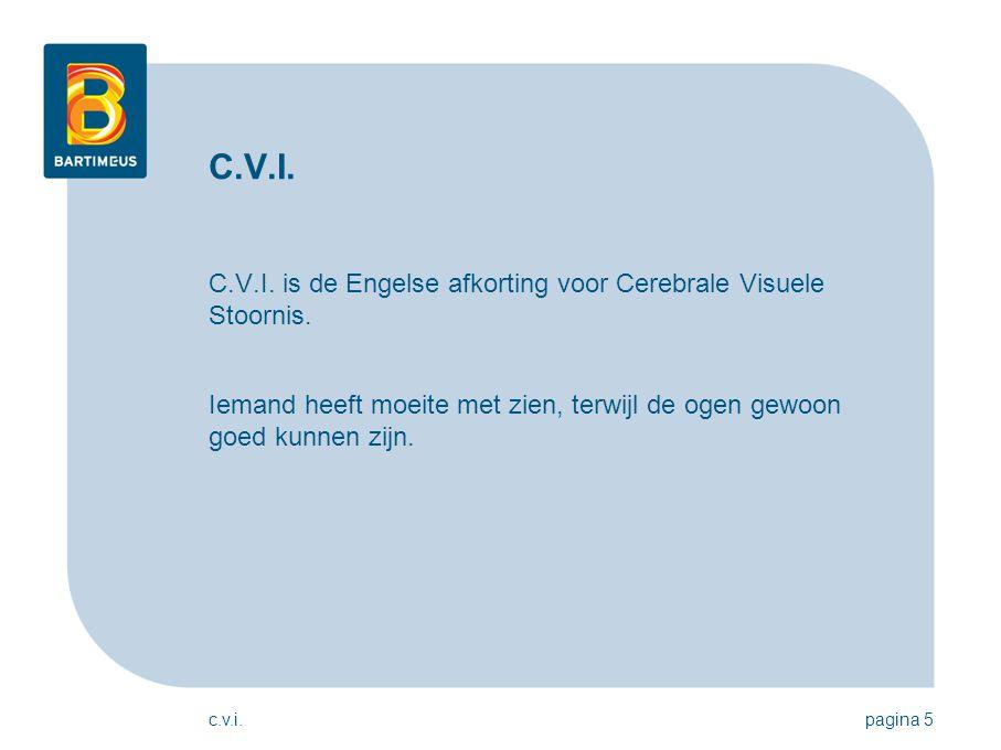 C.V.I. C.V.I. is de Engelse afkorting voor Cerebrale Visuele Stoornis.